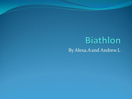 By Alexa.A and Andrew.L. Original Country The original country that the sport, Biathlon, is from is Scandinavia.