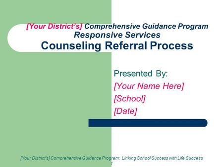 [Your District's] Comprehensive Guidance Program: Linking School Success with Life Success 1 [Your District's] Comprehensive Guidance Program Responsive.