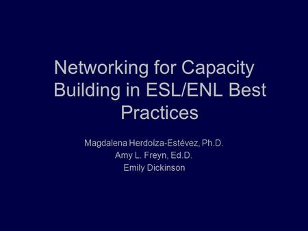 Networking for Capacity Building in ESL/ENL Best Practices Magdalena Herdoíza-Estévez, Ph.D. Amy L. Freyn, Ed.D. Emily Dickinson.