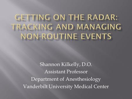 Shannon Kilkelly, D.O. Assistant Professor Department of Anesthesiology Vanderbilt University Medical Center.