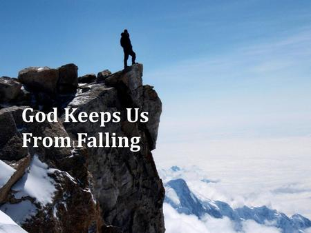 God Keeps Us From Falling. Our Salvation God's interest, Rom. 8:31-39 God's interest, Rom. 8:31-39 God is able to guard us from falling, Jude 24-25 God.