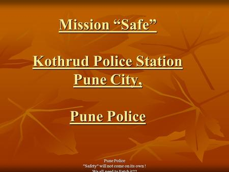 "Pune Police Safety will not come on its own ! We all need to Fetch it?? Mission ""Safe"" Kothrud Police Station Pune City, Pune Police."