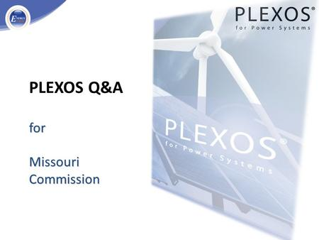 For Missouri Commission PLEXOS Q&A for Missouri Commission.