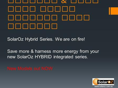 Wetback & Wood fire boost options from SolarOz SolarOz Hybrid Series. We are on fire! Save more & harness more energy from your new SolarOz HYBRID integrated.