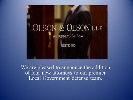 We are pleased to announce the addition of four new attorneys to our premier Local Government defense team.