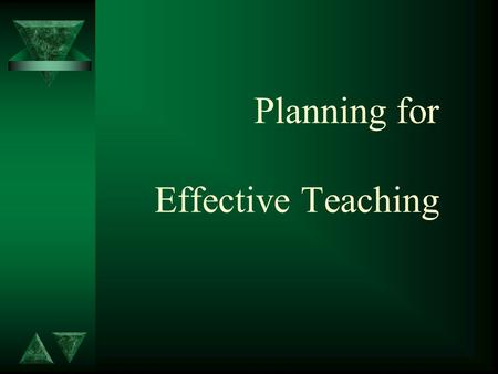 Planning for Effective Teaching. t Effective teaching MIGHT result in student learning. t Teaching and learning are not necessarily related. t Consistently.