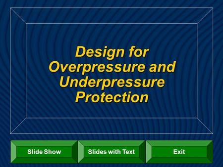 Design for Overpressure and Underpressure Protection Slide ShowExitSlides with Text.