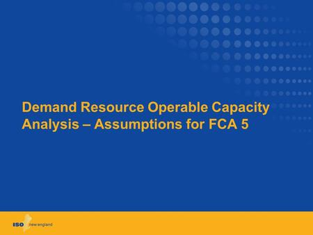 Demand Resource Operable Capacity Analysis – Assumptions for FCA 5.