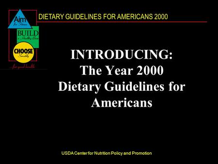 DIETARY GUIDELINES FOR AMERICANS 2000 USDA Center for Nutrition Policy and Promotion INTRODUCING: The Year 2000 Dietary Guidelines for Americans.
