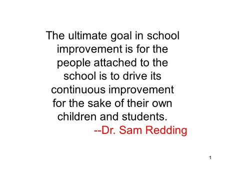11 The ultimate goal in school improvement is for the people attached to the school is to drive its continuous improvement for the sake of their own children.