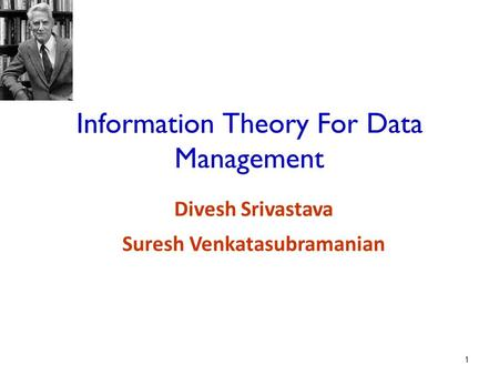 Information Theory For Data Management Divesh Srivastava Suresh Venkatasubramanian 1.