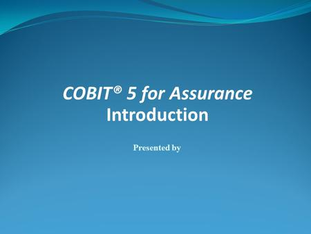 COBIT® 5 for Assurance Introduction