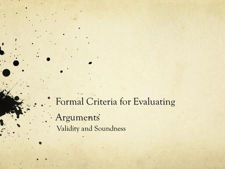 Formal Criteria for Evaluating Arguments Validity and Soundness.