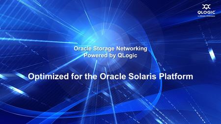 Oracle Storage Networking Powered by QLogic Optimized for the Oracle Solaris Platform.