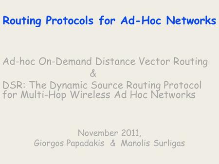 Routing Protocols for Ad-Hoc Networks Ad-hoc On-Demand Distance Vector Routing & DSR: The Dynamic Source Routing Protocol for Multi-Hop Wireless Ad Hoc.