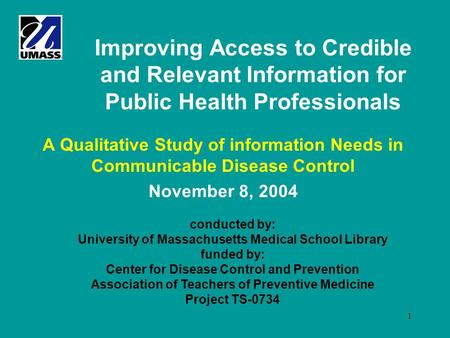 1 Improving Access to Credible and Relevant Information for Public Health Professionals A Qualitative Study of information Needs in Communicable Disease.