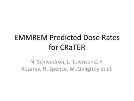 EMMREM Predicted Dose Rates for CRaTER N. Schwadron, L. Townsend, K. Kozarev, H. Spence, M. Golightly et al.