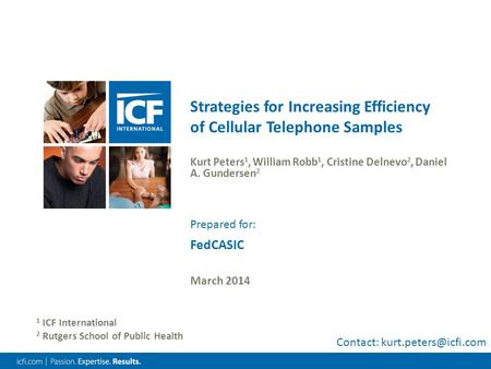 Strategies for Increasing Efficiency of Cellular Telephone Samples Kurt Peters 1, William Robb 1, Cristine Delnevo 2, Daniel A. Gundersen 2 March 2014.