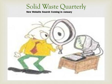 Solid Waste Quarterly New Website Search Coming in January.
