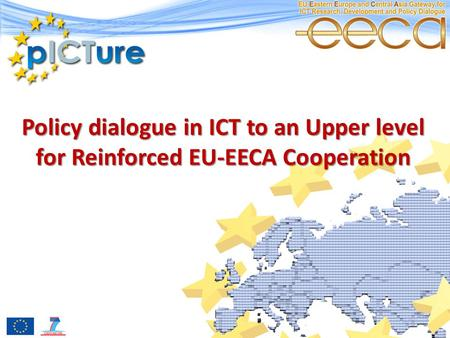 Policy dialogue in ICT to an Upper level for Reinforced EU-EECA Cooperation.