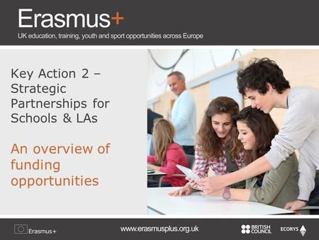 Key Action 2 – Strategic Partnerships for Schools & LAs An overview of funding opportunities.