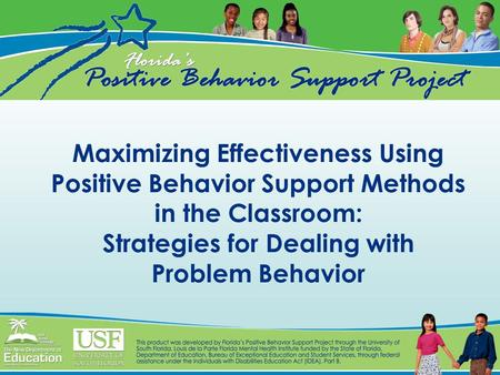 Maximizing Effectiveness Using Positive Behavior Support Methods in the Classroom: Strategies for Dealing with Problem Behavior.