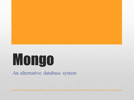 Mongo An alternative database system. Installing Mongo We must install both the Mongo database and at least one GUI for managing Mongo See