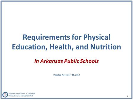 Arkansas Department of Education Curriculum and Instruction Unit 1 Requirements for Physical Education, Health, and Nutrition In Arkansas Public Schools.
