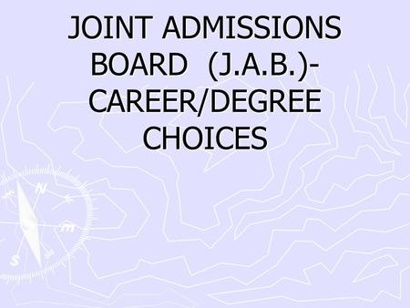 JOINT ADMISSIONS BOARD (J.A.B.)- CAREER/DEGREE CHOICES.
