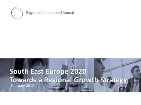 South East Europe 2020 Towards a Regional Growth Strategy February 2012.
