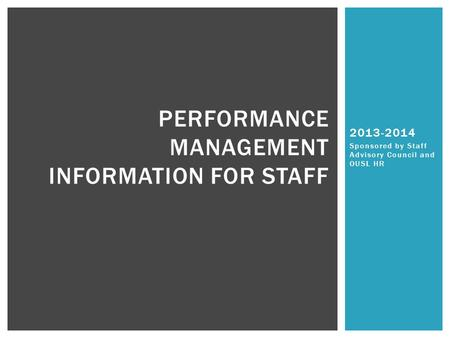 2013-2014 Sponsored by Staff Advisory Council and OUSL HR PERFORMANCE MANAGEMENT INFORMATION FOR STAFF.