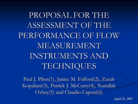 PROPOSAL FOR THE ASSESSMENT OF THE PERFORMANCE OF FLOW MEASUREMENT INSTRUMENTS AND TECHNIQUES Paul J. Pilon(1), Janice M. Fulford(2), Zurab Kopaliani(3),