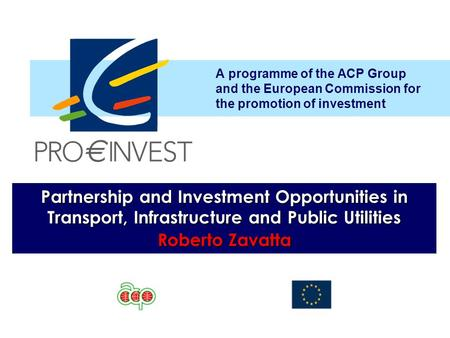 A programme of the ACP Group and the European Commission for the promotion of investment Partnership and Investment Opportunities in Transport, Infrastructure.