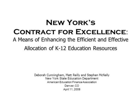New York's Contract for Excellence : A Means of Enhancing the Efficient and Effective Allocation of K-12 Education Resources Deborah Cunningham, Matt Reilly.