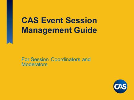 CAS Event Session Management Guide For Session Coordinators and Moderators.