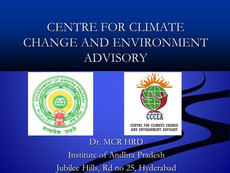 CENTRE FOR CLIMATE CHANGE AND ENVIRONMENT ADVISORY Dr. MCR HRD Institute of Andhra Pradesh Jubilee Hills, Rd no 25, Hyderabad.