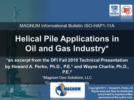 Helical Pile Applications in Oil and Gas Industry* *an excerpt from the DFI Fall 2010 Technical Presentation by Howard A. Perko, Ph.D., P.E. 1 and Wayne.