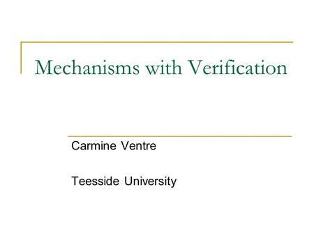 Mechanisms with Verification Carmine Ventre Teesside University.