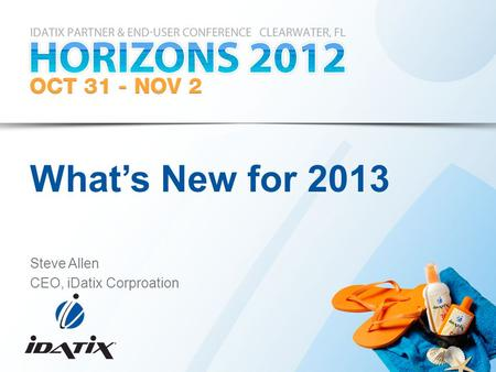 What's New for 2013 Steve Allen CEO, iDatix Corproation.