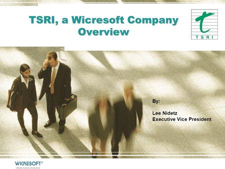 TSRI, a Wicresoft Company Overview By: Lee Nidetz Executive Vice President.
