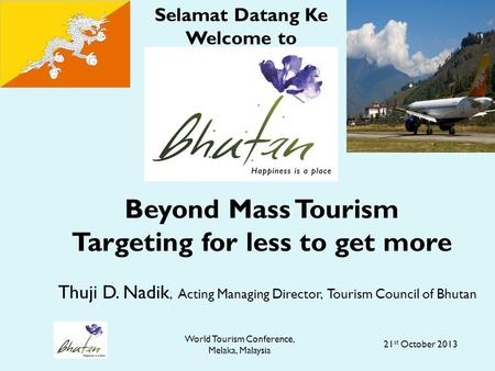 World Tourism Conference, Melaka, Malaysia Beyond Mass Tourism Targeting for less to get more Thuji D. Nadik, Acting Managing Director, Tourism Council.