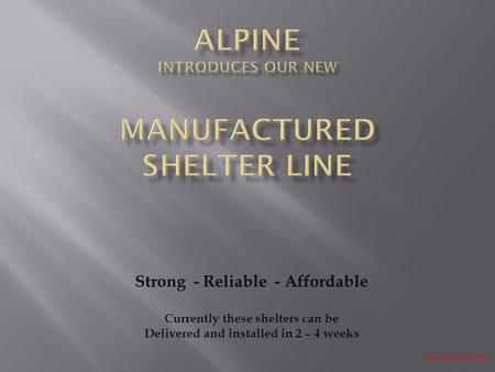 Strong - Reliable - Affordable Currently these shelters can be Delivered and installed in 2 – 4 weeks Space Bar for Next Slide.