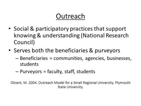Outreach Social & participatory practices that support knowing & understanding (National Research Council) Serves both the beneficiaries & purveyors –