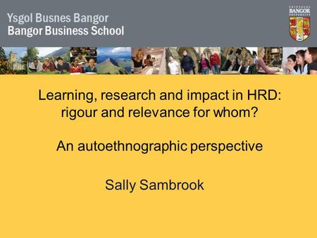 Sally Sambrook Learning, research and impact in HRD: rigour and relevance for whom? An autoethnographic perspective.
