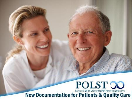 POLST New Documentation for Patients & Quality Care I LLINOIS ' S IDPH U NIFORM DNR A DVANCE D IRECTIVE.