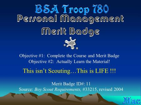 Merit Badge ID#: 11 Source: Boy Scout Requirements, #33215, revised 2004 Objective #1: Complete the Course and Merit Badge Objective #2: Actually Learn.