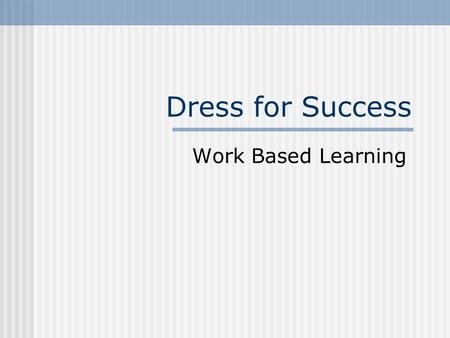 Dress for Success Work Based Learning Business Casual.