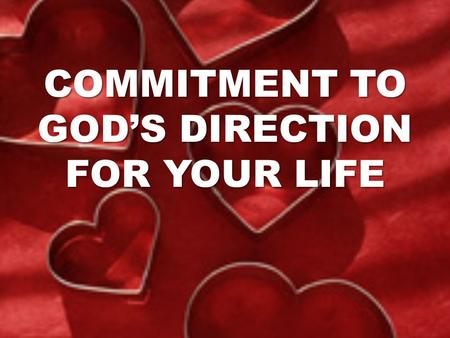COMMITMENT TO GOD'S DIRECTION FOR YOUR LIFE. WHAT COMMITMENT SHOULD YOU GIVE TO GOD'S DIRECTION FOR YOUR LIFE- A LIFE OF A WITNESS? 1. There should be.