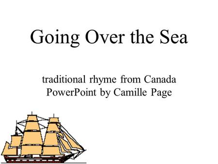 Going Over the Sea traditional rhyme from Canada PowerPoint by Camille Page.