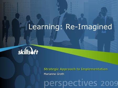 Strategic Approach to Implementation Marianne Groth Learning: Re-Imagined.